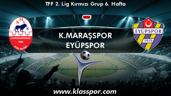 K.Maraşspor  - Eyüpspor