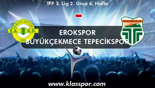 Erokspor  - Büyükçekmece Tepecikspor