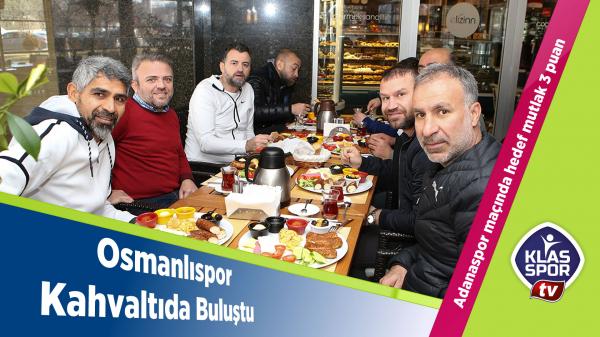 Osmanlıspor Kahvaltıda buluştu