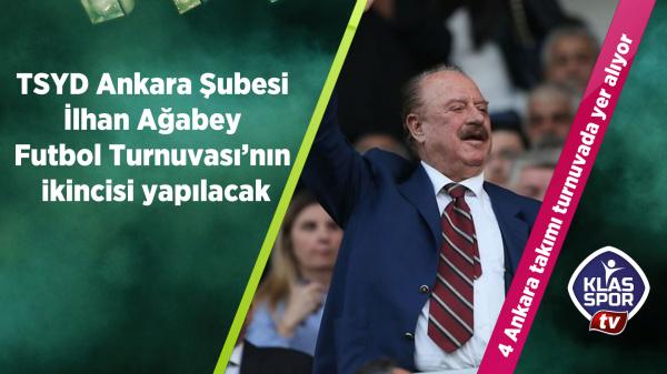 TSYD Ankara Şubesi İlhan Ağabey Futbol Turnuvası'nın ikincisi yapılacak