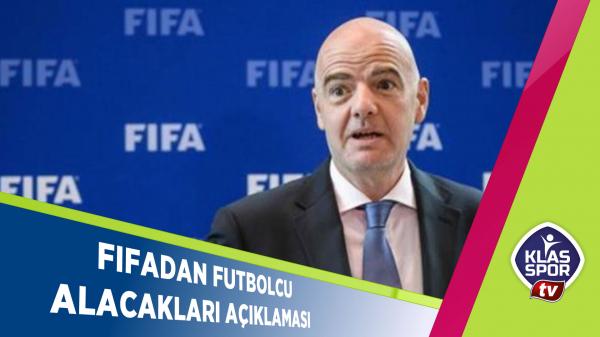 FIFA'DAN FUTBOLCU ALACAKLARI AÇIKLAMASI