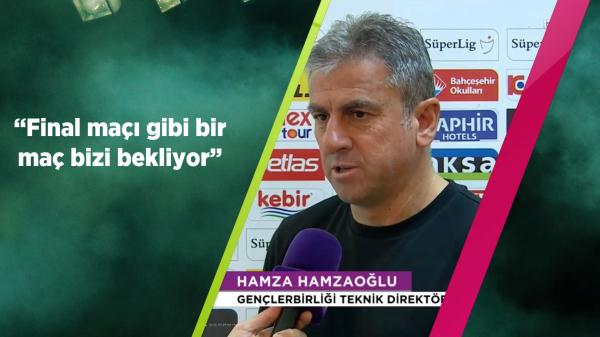 Hamza Hamzaoğlu: Final maçı gibi bir maç bizi bekliyor