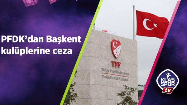 PFDK'dan Başkent kulüplerine ceza