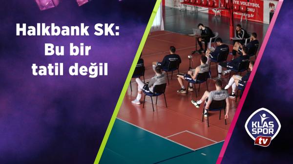 Halkbank SK: Bu bir tatil değil