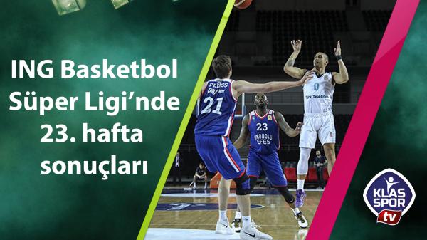 ING Basketbol Süper Ligi'nde 23. hafta sonuçları