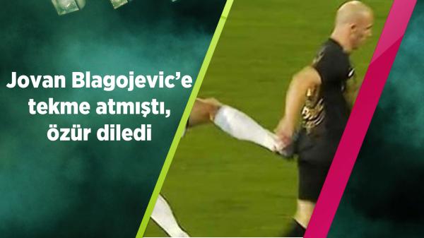Jovan Blagojevic'e tekme atmıştı, özür diledi