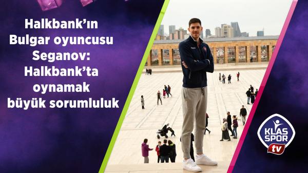 Seganov: Halkbank'ta oynamak büyük sorumluluk