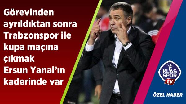 Takımdan ayrıldıktan sonra Trabzonspor ile kupada karşılaşmak Yanal'ın kaderinde var…