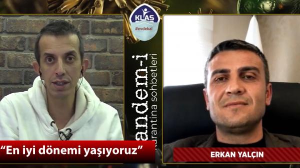 Erkan Yalçın: En iyi dönemi yaşıyoruz