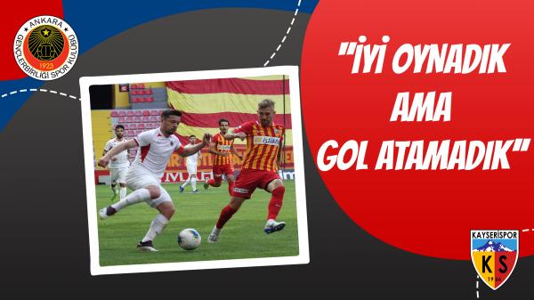 ''İyi Oynadık Ama Gol Atamadık''