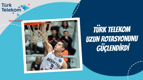 Türk Telekom Uzun Rotasyonunu Güçlendirdi