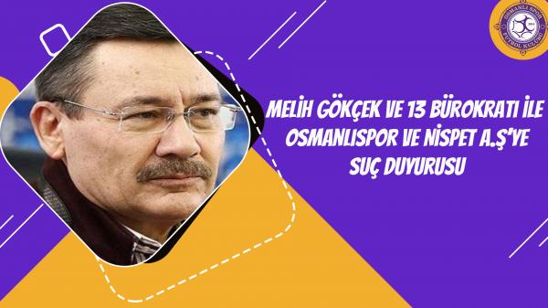 Melih Gökçek ve 13 bürokratı ile Osmanlıspor ve Nispet A.Ş'ye suç duyurusu