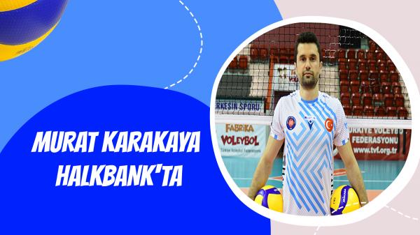 Murat Karakaya Halkbank'ta