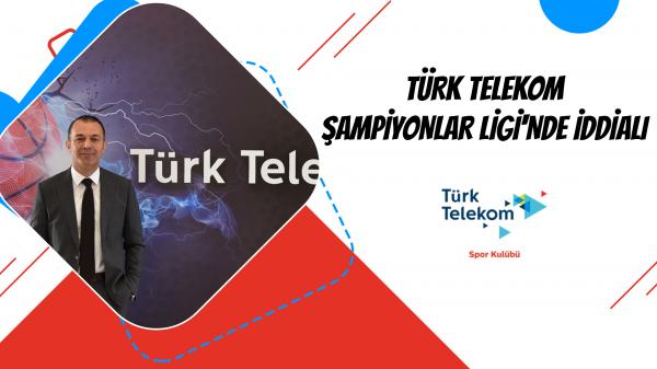 Türk Telekom Şampiyonlar Ligi'nde İddialı