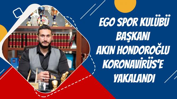 EGO Spor Kulübü Başkanı Akın Hondoroğlu Koronavirüs'e yakalandı