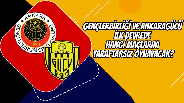 Gençlerbirliği ve Ankaragücü ilk devrede hangi maçlarını taraftarsız oynayacak?