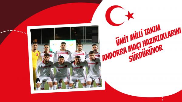 Ümit Milli Takım Andorra maçı hazırlıklarını sürdürüyor