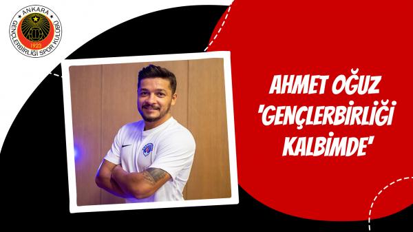 Ahmet Oğuz 'Gençlerbirliği kalbimde'