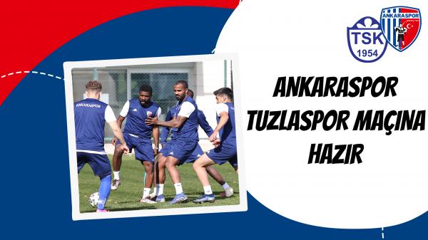 Ankaraspor Tuzlaspor maçına hazır