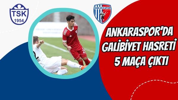 Ankaraspor'da galibiyet hasreti  5 maça çıktı