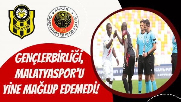 Gençlerbirliği, Malatyaspor'u yine mağlup edemedi!
