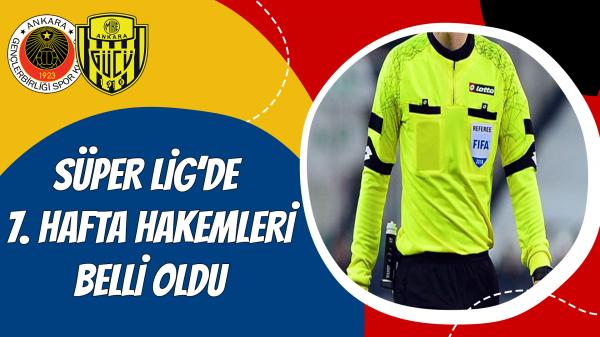 Süper Lig'de 7. hafta hakemleri belli oldu