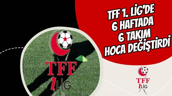 TFF 1. Lig'de 6 haftada 6 takım hoca değiştirdi