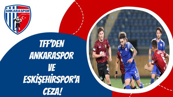 TFF'den Ankaraspor ve Eskişehirspor'a ceza!