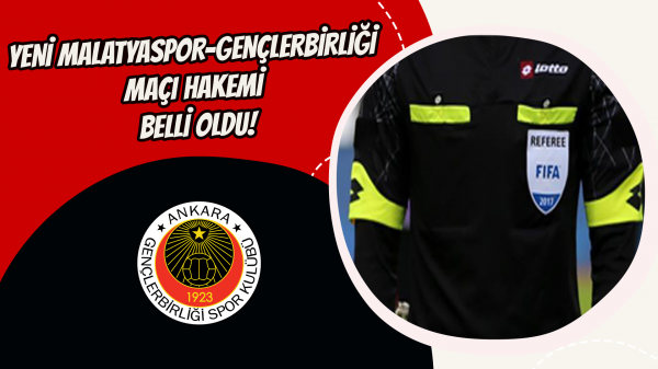 Yeni Malatyaspor-Gençlerbirliği maçı hakemi belli oldu!