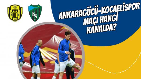 Ankaragücü-Kocaelispor maçı hangi kanalda?