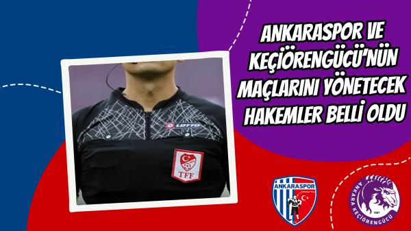Ankaraspor ve Keçiörengücü'nün maçlarını yönetecek hakemler belli oldu
