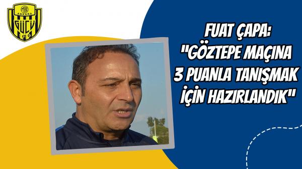 """""""Göztepe maçına 3 puanla tanışmak için hazırlandık"""""""
