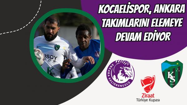 Kocaelispor Ankara takımlarını elemeye devam ediyor