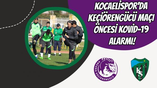 Kocaelispor'da Keçiörengücü maçı öncesi Kovid-19 alarmı!