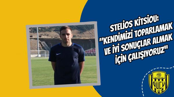 """Stelios Kitsiou: """"Kendimizi toparlamak ve iyi sonuçlar almak için çalışıyoruz"""""""
