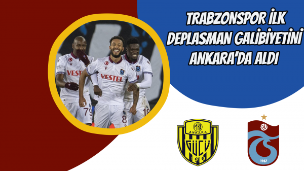 Trabzonspor ilk deplasman galibiyetini Ankara'da aldı
