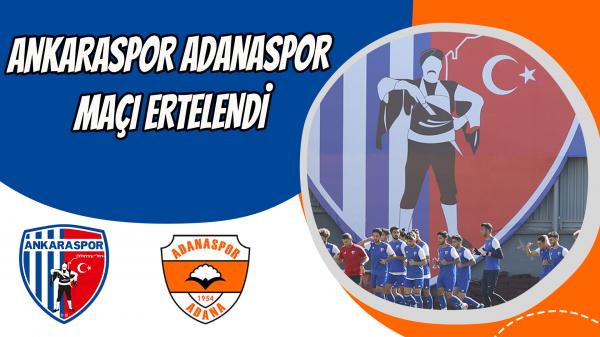 Ankaraspor Adanaspor maçı ertelendi