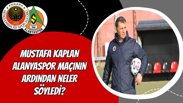 Mustafa Kaplan Alanyaspor maçının ardından neler söyledi?