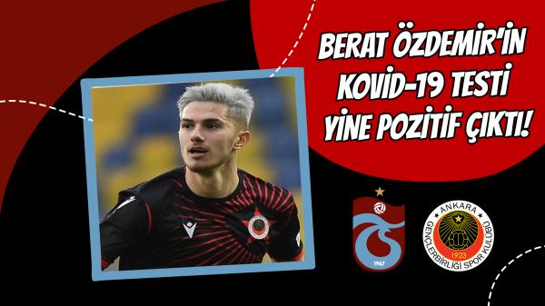 Berat Özdemir'in Kovid-19 testi yine pozitif çıktı!