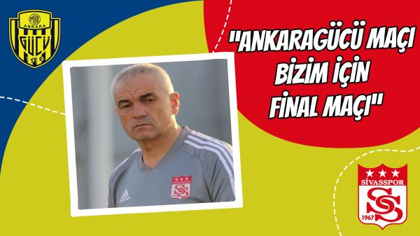 """""""Ankaragücü maçı bizim için final maçı"""""""