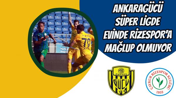 Ankaragücü Süper Ligde evinde Rizespor'a mağlup olmuyor