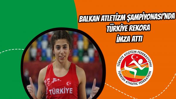 Balkan Atletizm Şampiyonası'nda Türkiye rekora imza attı