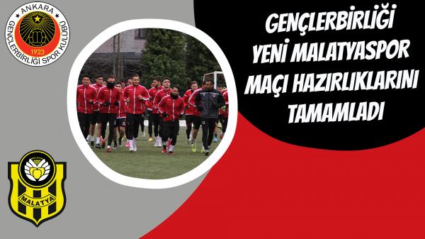 Gençlerbirliği Yeni Malatyaspor maçı hazırlıklarını tamamladı
