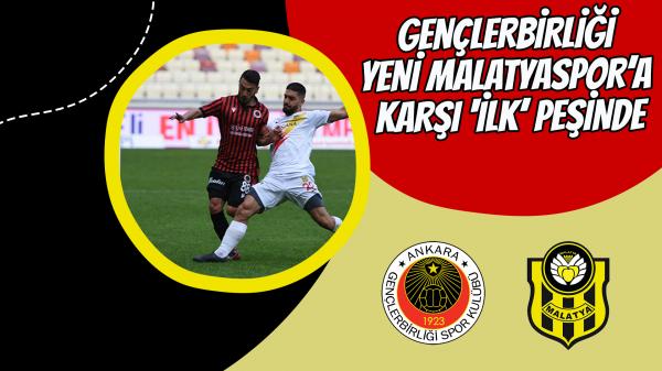 Gençlerbirliği Yeni Malatyaspor'a karşı 'ilk' peşinde