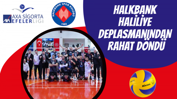 Halkbank Haliliye deplasmanından rahat döndü