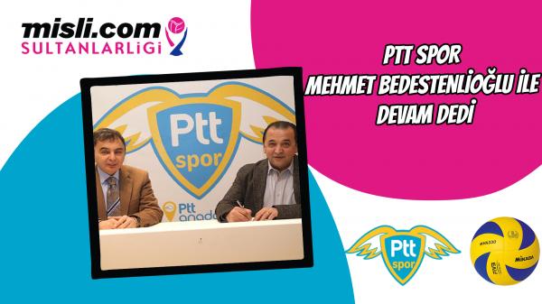 PTT Spor Mehmet Bedestenlioğlu ile devam dedi