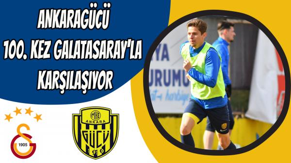 Ankaragücü, 100. kez Galatasaray'la karşılaşıyor