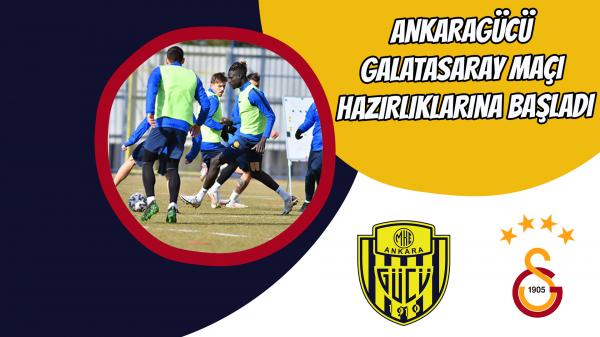 Ankaragücü Galatasaray maçı hazırlıklarına başladı