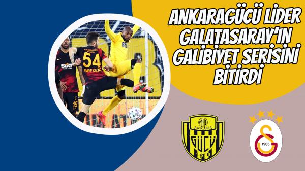 Ankaragücü lider Galatasaray'ın galibiyet serisini bitirdi