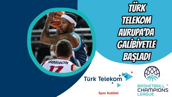 Türk Telekom Avrupa'da galibiyetle başladı